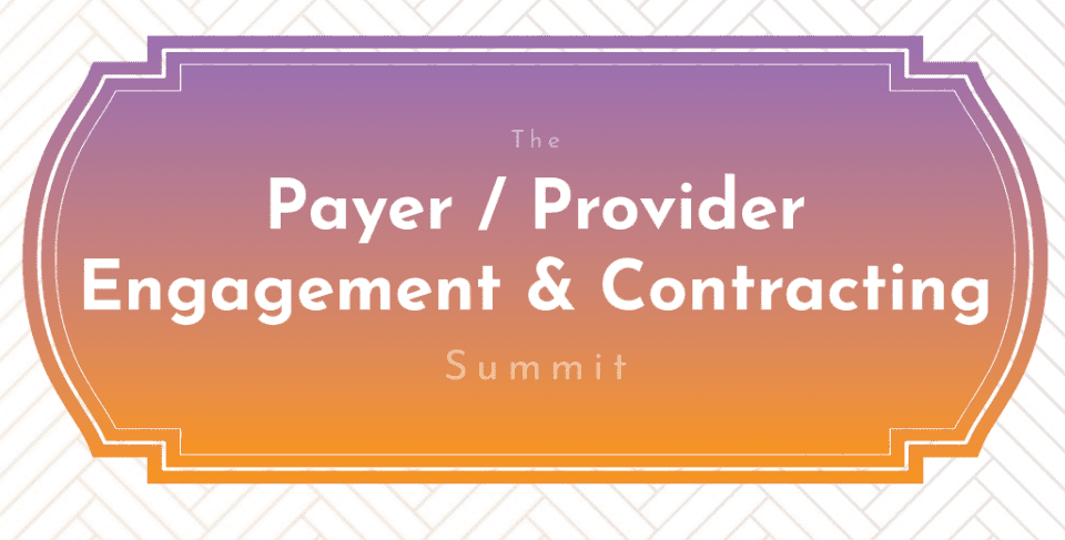 Payer/Provider Engagement & Contracting Summit @ Virtual